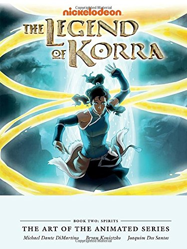 LEGEND OF KORRA ART OF ANIMATED SERIES BOOK TWO SPIRITS HC 0 (Art of the Animated 2)