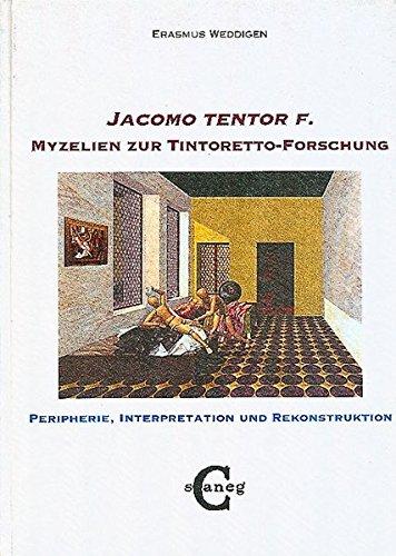 """""""Jacomo tentor f."""" Myzelien zur Tintoretto-Forschung: Peripherie, Interpretation und Rekonstruktion"""
