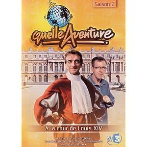 Quelle aventure : A la cour de Louis XIV
