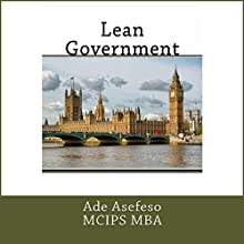 Lean Government (       UNABRIDGED) by Ade Asefeso MCIPS MBA Narrated by Wendy Almeida
