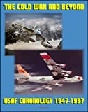 img - for The Cold War and Beyond: Chronology of the United States Air Force, 1947-1997 - Aviation and Space Milestones of the First Fifty Years of the USAF book / textbook / text book