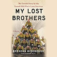 My Lost Brothers: The Untold Story by the Yarnell Hill Fire's Lone Survivor Audiobook by Brendan McDonough, Stephan Talty - contributor Narrated by John Glouchevitch