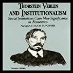 Thorstein Veblen and Institutionalism: Social Institutions Gain New Significance in Economics | Dr. William Peterson