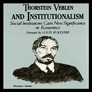 Thorstein Veblen and Institutionalism Audiobook