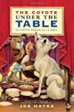 img - for The Coyote Under the Table/El coyote debajo de la mesa: Folk Tales Told in Spanish and English (English and Spanish Edition) book / textbook / text book