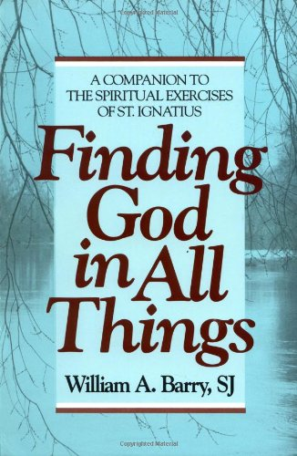 Finding God in All Things: A Companion to the Spiritual...