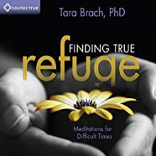 Finding True Refuge: Meditations for Difficult Times Discours Auteur(s) : Tara Brach Narrateur(s) : Tara Brach