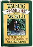 Walking Up and Down in the World : Memories of a Mountain Rambler