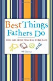 img - for Best Things Fathers Do: Ideas and Advice from Real World Dads book / textbook / text book