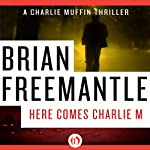 Here Comes Charlie M (       UNABRIDGED) by Brian Freemantle Narrated by Napoleon Ryan