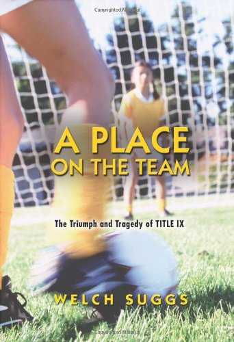 A Place on the Team: The Triumph and Tragedy of Title IX...