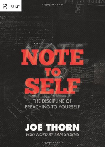 Note to Self: The Discipline of Preaching to Yourself (Re:Lit): Joe Thorn, Sam Storms: 9781433522062: Amazon.com: Books