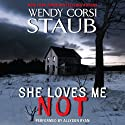 She Loves Me Not (       UNABRIDGED) by Wendy Corsi Staub Narrated by Allyson Ryan