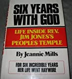 Six Years With God: Life Inside Jim Jones' People's Temple
