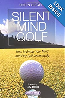 Silent Mind Golf: How to Get Out of Your Own Way and Play Golf Intuitively and Instinctivel