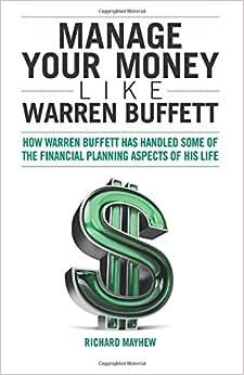 Manage Your Money Like Warren Buffett: How Warren Buffett Has Handled Some Of The Financial Planning Aspects Of His Life
