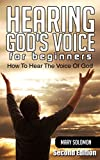 HEARING GOD'S VOICE: How To Hear The Voice Of God (How To Hear God, Christian Counseling, Stillness)