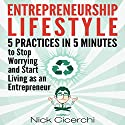 Entrepreneurship Lifestyle: 5 Practices in 5 Minutes to Stop Worrying and Start Living as an Entrepreneur Audiobook by Nick Cicerchi Narrated by Donny Baarns