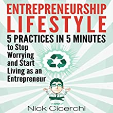 Entrepreneurship Lifestyle: 5 Practices in 5 Minutes to Stop Worrying and Start Living as an Entrepreneur (       UNABRIDGED) by Nick Cicerchi Narrated by Donny Baarns