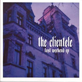 The Clientele - Lost Weekend