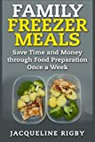 Family Freezer Meals: Save Time and Money through Food Preparation Once a Week