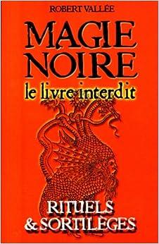 Amazon.fr - Magie Noire le Livre Interdit - Vallee Robert - Livres