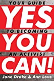 Yes You Can!: Your Guide to Becoming an Activist