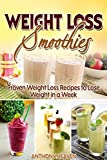 WEIGHT LOSS SMOOTHIES: Proven Weight Loss Recipes to Lose Weight in a Week (Smoothie Recipes - Green Smoothies - Fat Loss - Smoothie Recipes - Diet)