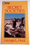 Secret Societies (Eagle books) (0872133389) by Hunt, George L.