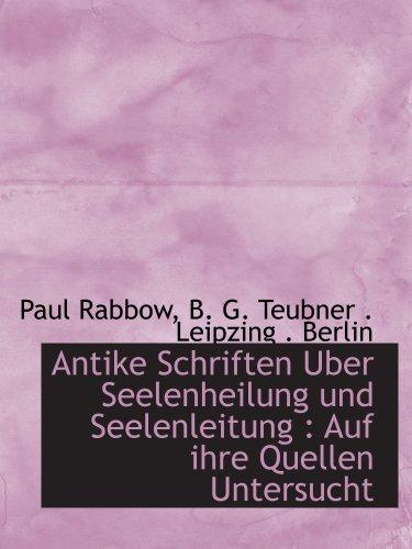 Antike Schriften Uber Seelenheilung und Seelenleitung : Auf ihre Quellen Untersucht