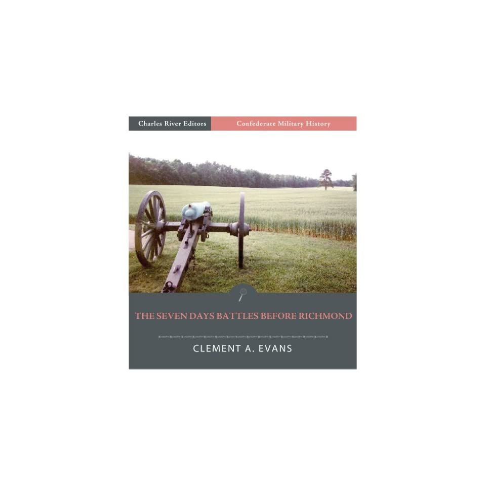 Confederate Military History The Seven Days Battles Before Richmond