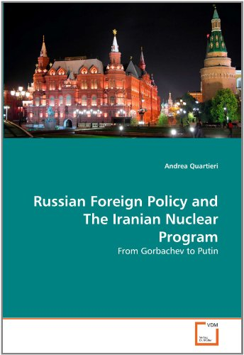 Russian Foreign Policy and The Iranian Nuclear Program: From Gorbachev to Putin