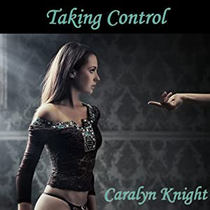 Taking Control: A First Time Bondage Tale | [Caralyn Knight]
