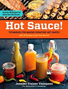 Hot Sauce Techniques For Making Signature Hot Sauces With 32 Recipes To Get You Started Includes 60 Recipes For Using Your Hot Sauces by Storey Publishing, LLC