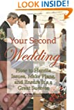 Your Second Wedding: How to Handle Issues, Make Plans, and Ensure it's a Great Success