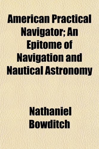 American Practical Navigator; An Epitome of Navigation and Nautical Astronomy