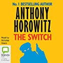 The Switch (       UNABRIDGED) by Anthony Horowitz Narrated by Nickolas Grace