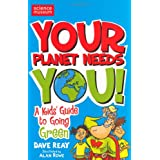 """Your Planet Needs You!: A Kid's Guide to Going Green (Science of Survival)von """"Dave Reay"""""""