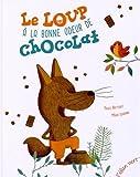 Le loup � la bonne odeur de chocolat