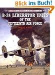 B-24 Liberator Units of the Fifteenth...