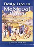 Daily Life in Medieval Times: A Vivid, Detailed Account of Birth, Marriage and Death; Food, Clothing and Housing; Love and Labor in the Middle Ages (1579120695) by Gies, Frances