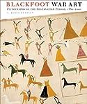 Blackfoot War Art: Pictographs of the...