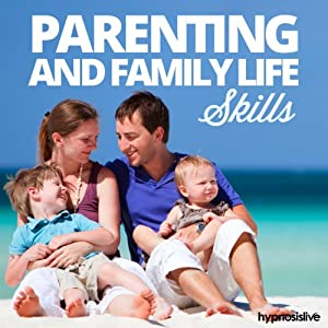 Parenting and Family Life Skills Hypnosis: Build a Happy Home Life, Using Hypnosis | [Hypnosis Live]