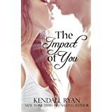 The Impact of You ~ Kendall Ryan