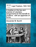 img - for A treatise on the law and practice of voluntary assignments for the benefit of creditors: with an appendix of forms. book / textbook / text book