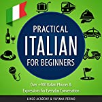 Practical Italian for Beginners: Over 700 Italian Phrases & Expressions for Everyday Conversation |  Lingo Academy,Viviana Perino