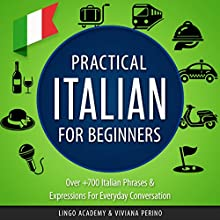 Practical Italian for Beginners: Over 700 Italian Phrases & Expressions for Everyday Conversation | Livre audio Auteur(s) :  Lingo Academy, Viviana Perino Narrateur(s) : Emily Sharp Goodpaster, Franco Zasa