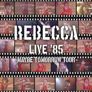 REBECCA LIVE\'85~Maybe Tomorrow Tour~