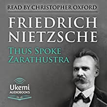 Thus Spoke Zarathustra: A Book for All and None | Livre audio Auteur(s) : Friedrich Nietzsche Narrateur(s) : Christopher Oxford
