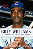 img - for Billy Williams: My Sweet-Swinging Lifetime with the Cubs book / textbook / text book
